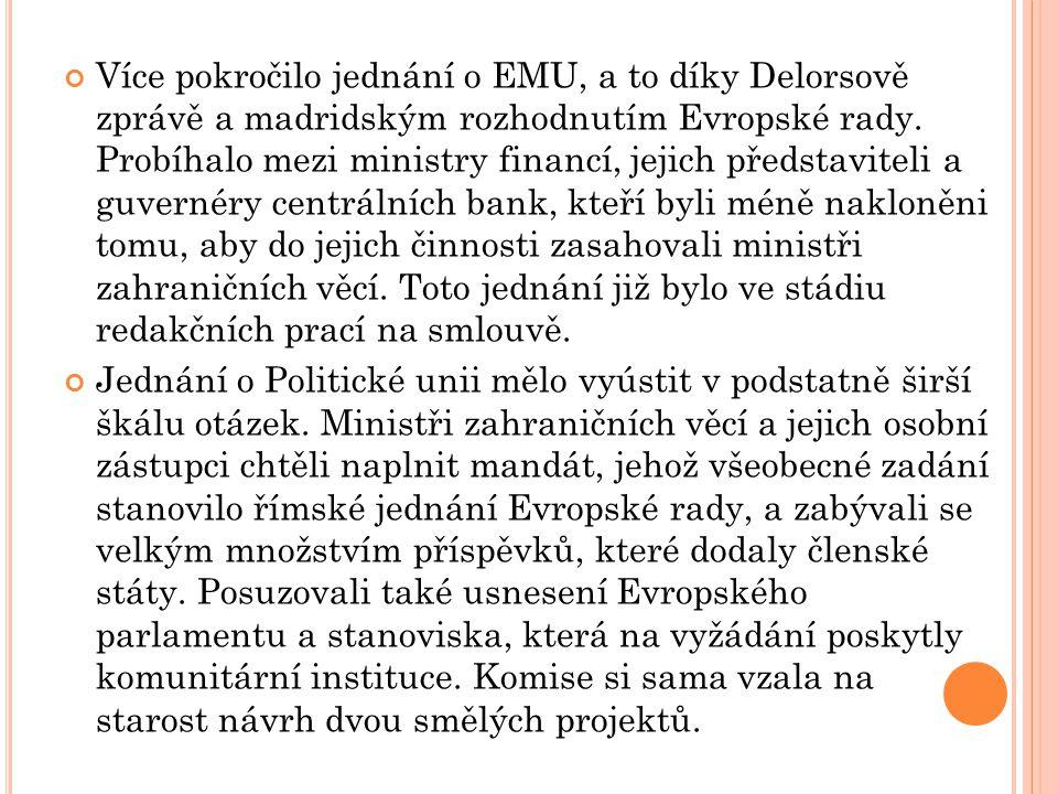 Více pokročilo jednání o EMU, a to díky Delorsově zprávě a madridským rozhodnutím Evropské rady. Probíhalo mezi ministry financí, jejich představiteli