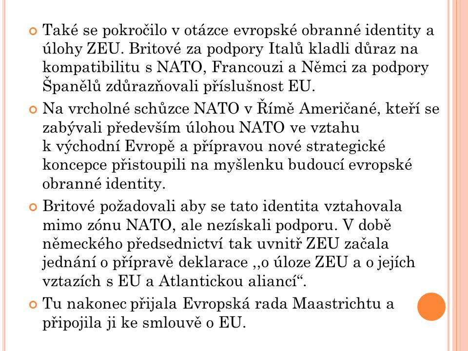 Také se pokročilo v otázce evropské obranné identity a úlohy ZEU.