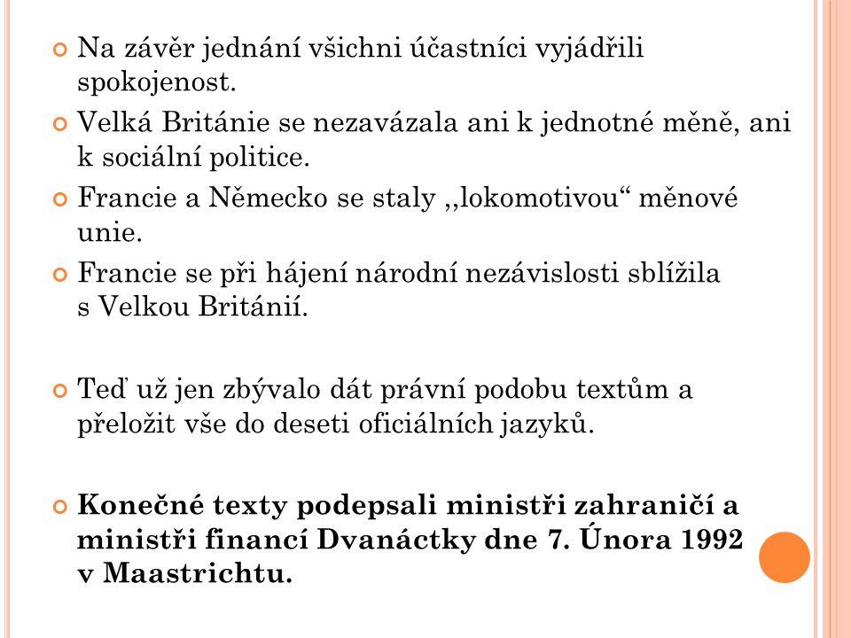Na závěr jednání všichni účastníci vyjádřili spokojenost. Velká Británie se nezavázala ani k jednotné měně, ani k sociální politice. Francie a Německo