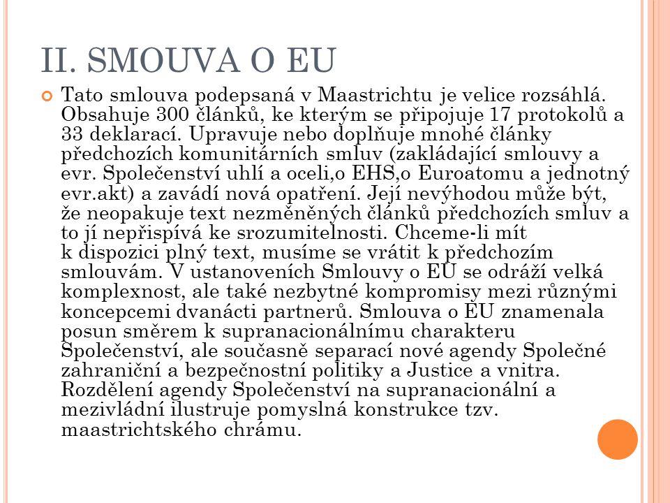 II. SMOUVA O EU Tato smlouva podepsaná v Maastrichtu je velice rozsáhlá. Obsahuje 300 článků, ke kterým se připojuje 17 protokolů a 33 deklarací. Upra