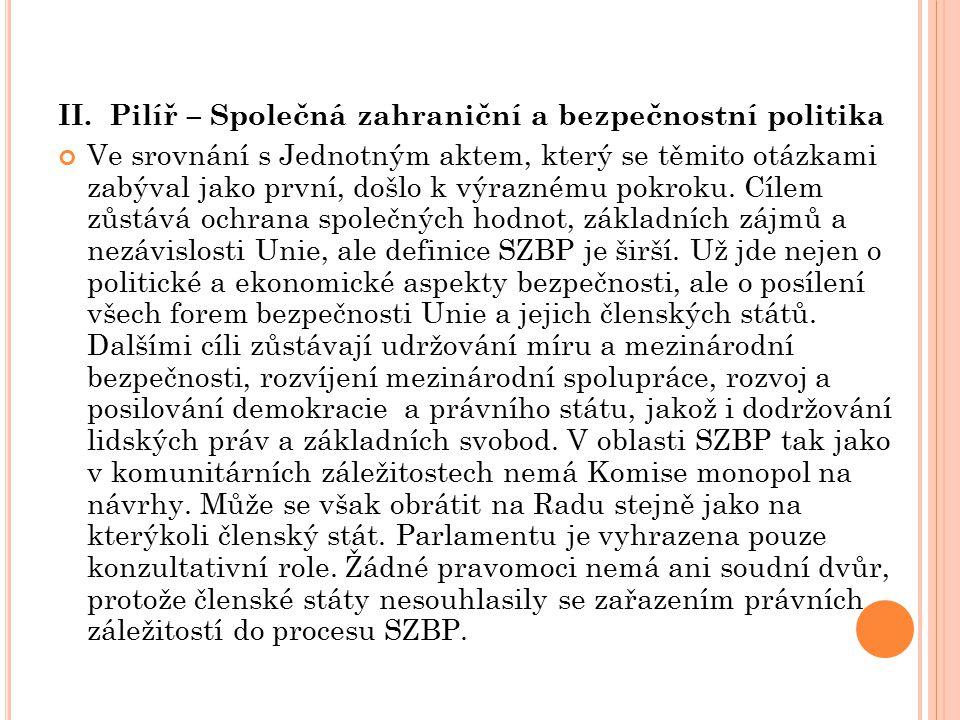 II. Pilíř – Společná zahraniční a bezpečnostní politika Ve srovnání s Jednotným aktem, který se těmito otázkami zabýval jako první, došlo k výraznému