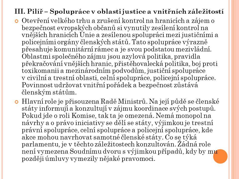 III. Pilíř – Spolupráce v oblasti justice a vnitřních záležitostí Otevření velkého trhu a zrušení kontrol na hranicích a zájem o bezpečnost evropských