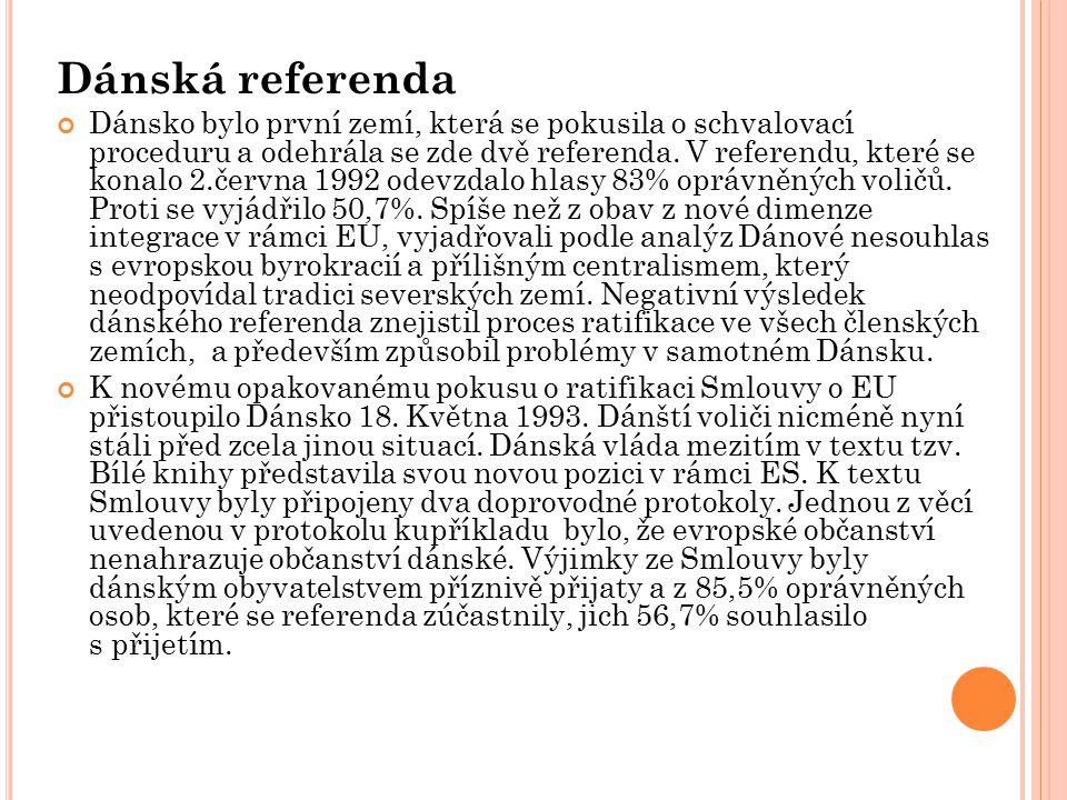 Dánská referenda Dánsko bylo první zemí, která se pokusila o schvalovací proceduru a odehrála se zde dvě referenda.