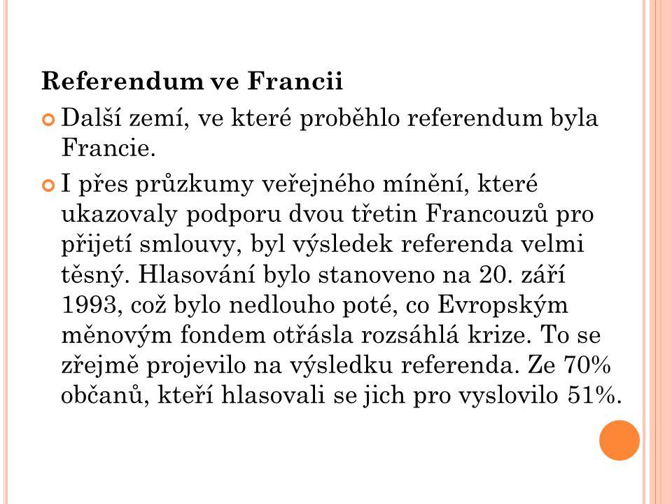 Referendum ve Francii Další zemí, ve které proběhlo referendum byla Francie. I přes průzkumy veřejného mínění, které ukazovaly podporu dvou třetin Fra
