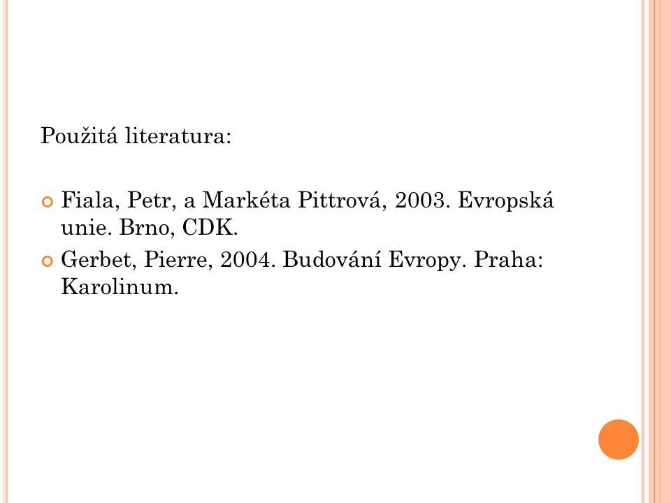 Použitá literatura: Fiala, Petr, a Markéta Pittrová, 2003. Evropská unie. Brno, CDK. Gerbet, Pierre, 2004. Budování Evropy. Praha: Karolinum.