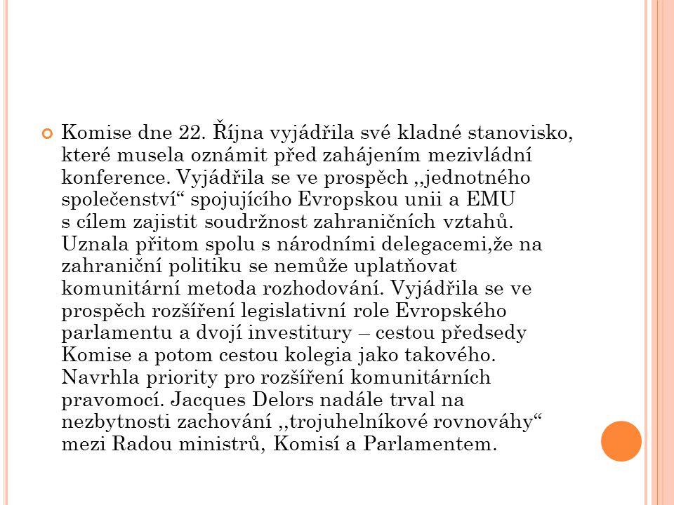 Komise dne 22. Října vyjádřila své kladné stanovisko, které musela oznámit před zahájením mezivládní konference. Vyjádřila se ve prospěch,,jednotného