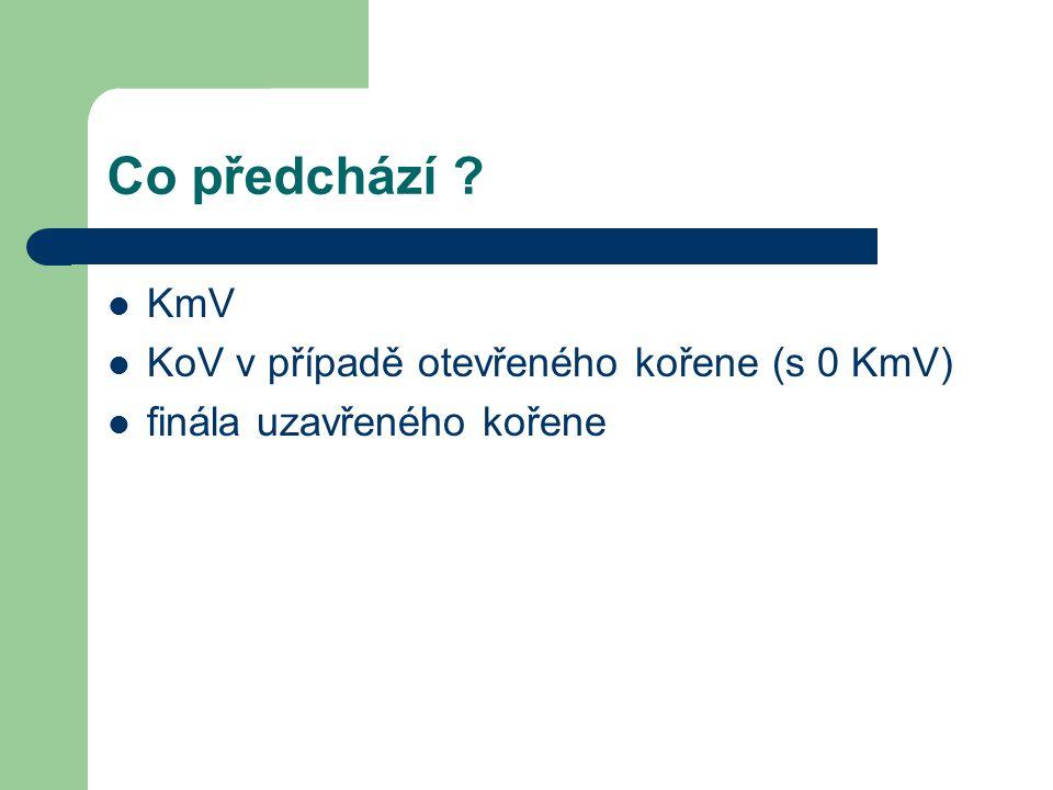 Co předchází KmV KoV v případě otevřeného kořene (s 0 KmV) finála uzavřeného kořene