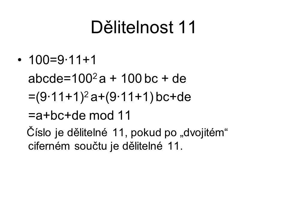 """Dělitelnost 11 100=9·11+1 abcde=100 2 a + 100 bc + de =(9·11+1) 2 a+(9·11+1) bc+de =a+bc+de mod 11 Číslo je dělitelné 11, pokud po """"dvojitém"""" ciferném"""