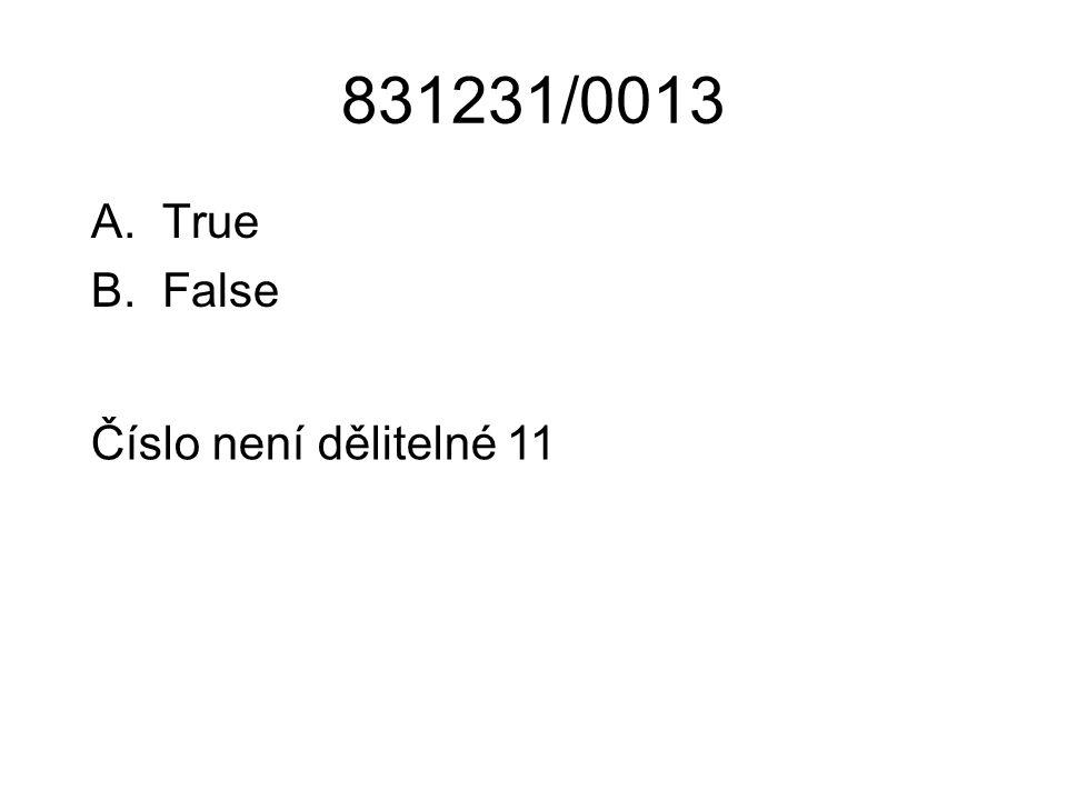 831231/0013 A.True B.False Číslo není dělitelné 11