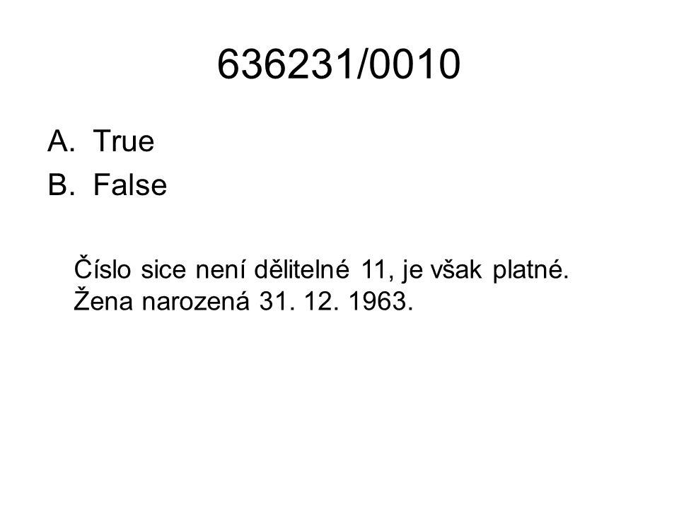 636231/0010 A.True B.False Číslo sice není dělitelné 11, je však platné. Žena narozená 31. 12. 1963.