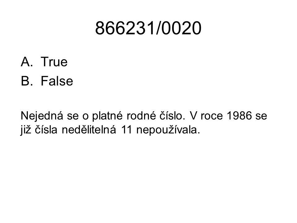 866231/0020 A.True B.False Nejedná se o platné rodné číslo. V roce 1986 se již čísla nedělitelná 11 nepoužívala.