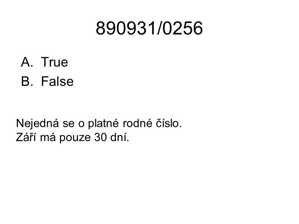 890931/0256 A.True B.False Nejedná se o platné rodné číslo. Září má pouze 30 dní.