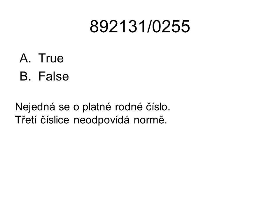 892131/0255 A.True B.False Nejedná se o platné rodné číslo. Třetí číslice neodpovídá normě.