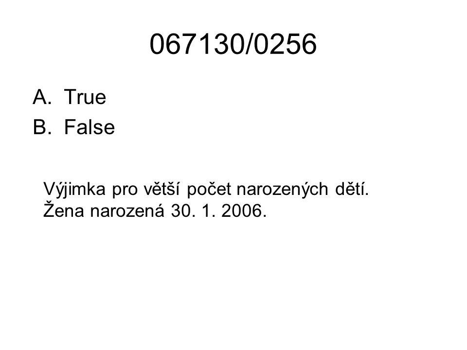 067130/0256 A.True B.False Výjimka pro větší počet narozených dětí. Žena narozená 30. 1. 2006.