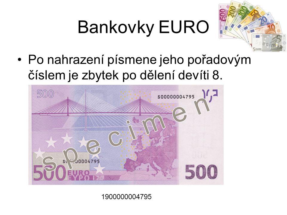 Bankovky EURO Po nahrazení písmene jeho pořadovým číslem je zbytek po dělení devíti 8. 1900000004795