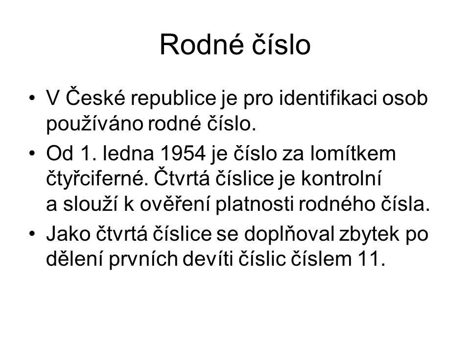 Rodné číslo V České republice je pro identifikaci osob používáno rodné číslo. Od 1. ledna 1954 je číslo za lomítkem čtyřciferné. Čtvrtá číslice je kon
