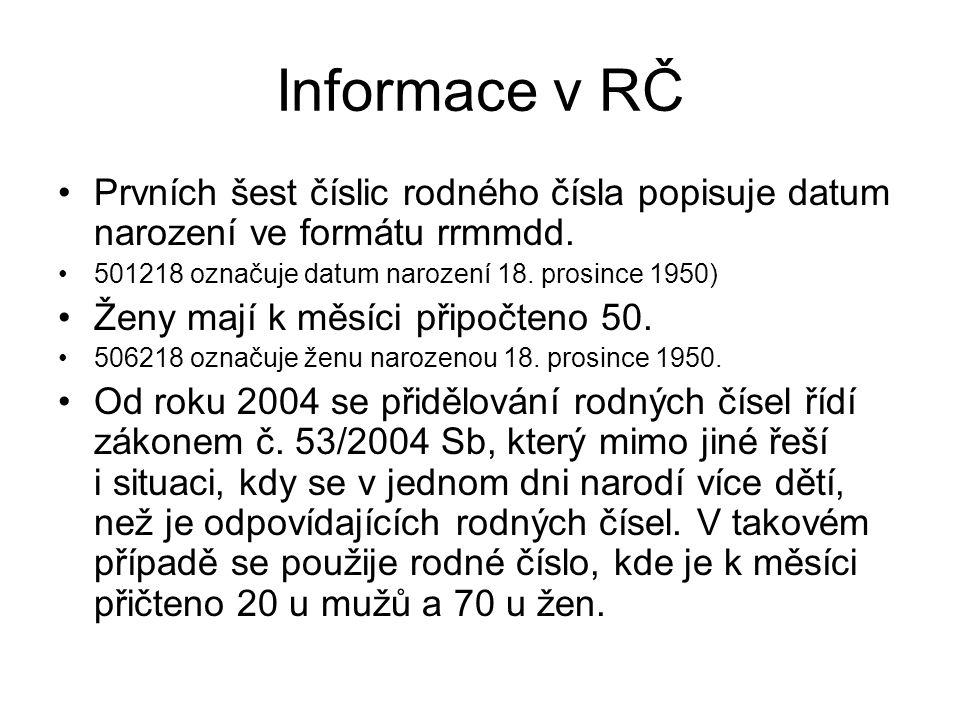 Informace v RČ Prvních šest číslic rodného čísla popisuje datum narození ve formátu rrmmdd. 501218 označuje datum narození 18. prosince 1950) Ženy maj
