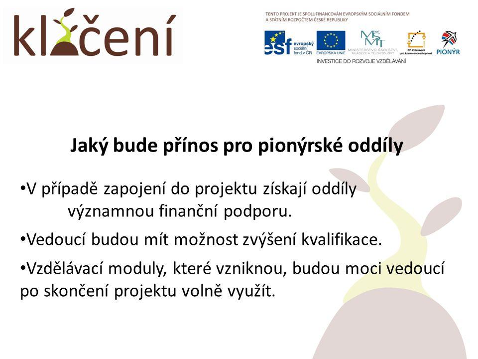 Jaký bude přínos pro pionýrské oddíly V případě zapojení do projektu získají oddíly významnou finanční podporu.