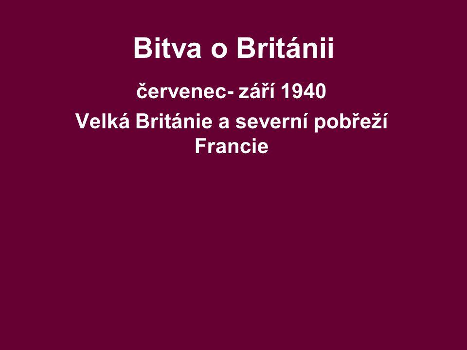 Bitva o Británii červenec- září 1940 Velká Británie a severní pobřeží Francie