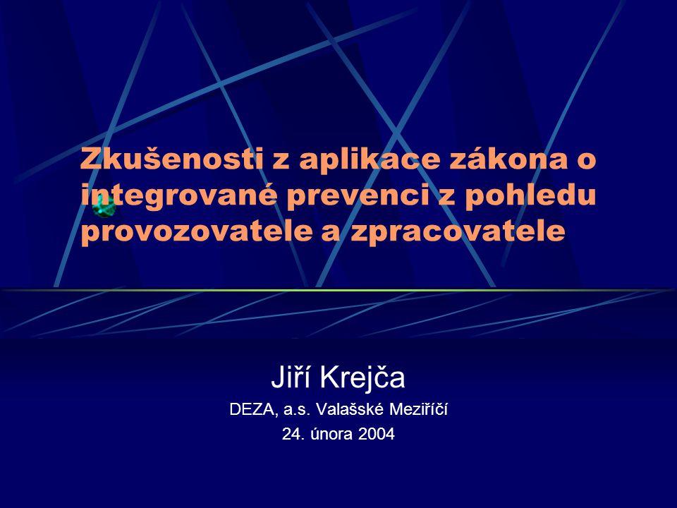 Zkušenosti z aplikace zákona o integrované prevenci z pohledu provozovatele a zpracovatele Jiří Krejča DEZA, a.s. Valašské Meziříčí 24. února 2004