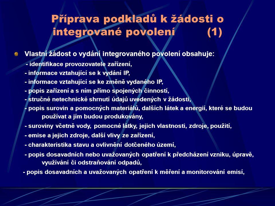 Příprava podkladů k žádosti o integrované povolení (1) Vlastní žádost o vydání integrovaného povolení obsahuje: - identifikace provozovatele zařízení,