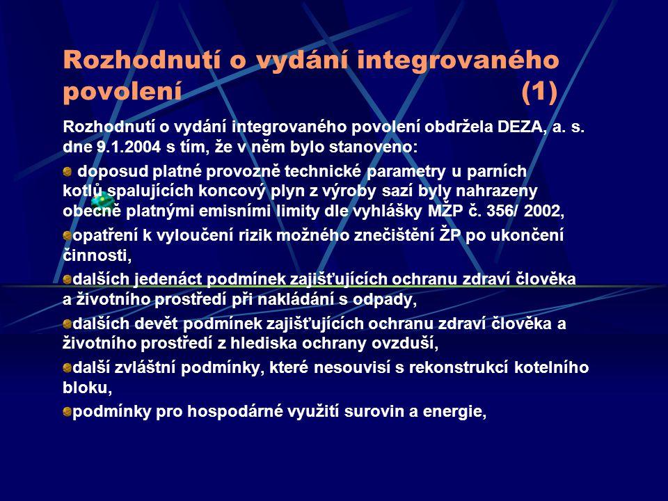 Rozhodnutí o vydání integrovaného povolení (1) Rozhodnutí o vydání integrovaného povolení obdržela DEZA, a. s. dne 9.1.2004 s tím, že v něm bylo stano