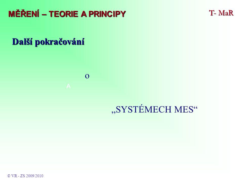 """T- MaR MĚŘENÍ – TEORIE A PRINCIPY © VR - ZS 2009/2010 A Další pokračování o """"SYSTÉMECH MES"""