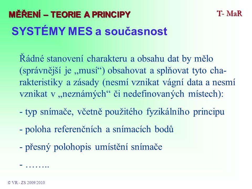 """SYSTÉMY MES a současnost T- MaR © VR - ZS 2009/2010 MĚŘENÍ – TEORIE A PRINCIPY Řádné stanovení charakteru a obsahu dat by mělo (správnější je """"musí"""")"""