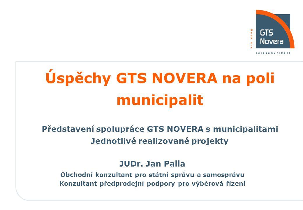 Úspěchy GTS NOVERA na poli municipalit Představení spolupráce GTS NOVERA s municipalitami Jednotlivé realizované projekty JUDr. Jan Palla Obchodní kon