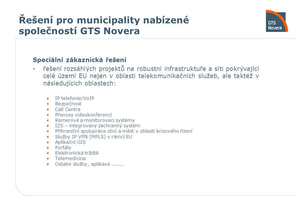Řešení pro municipality nabízené společností GTS Novera Speciální zákaznická řešení řešení rozsáhlých projektů na robustní infrastruktuře a síti pokrý