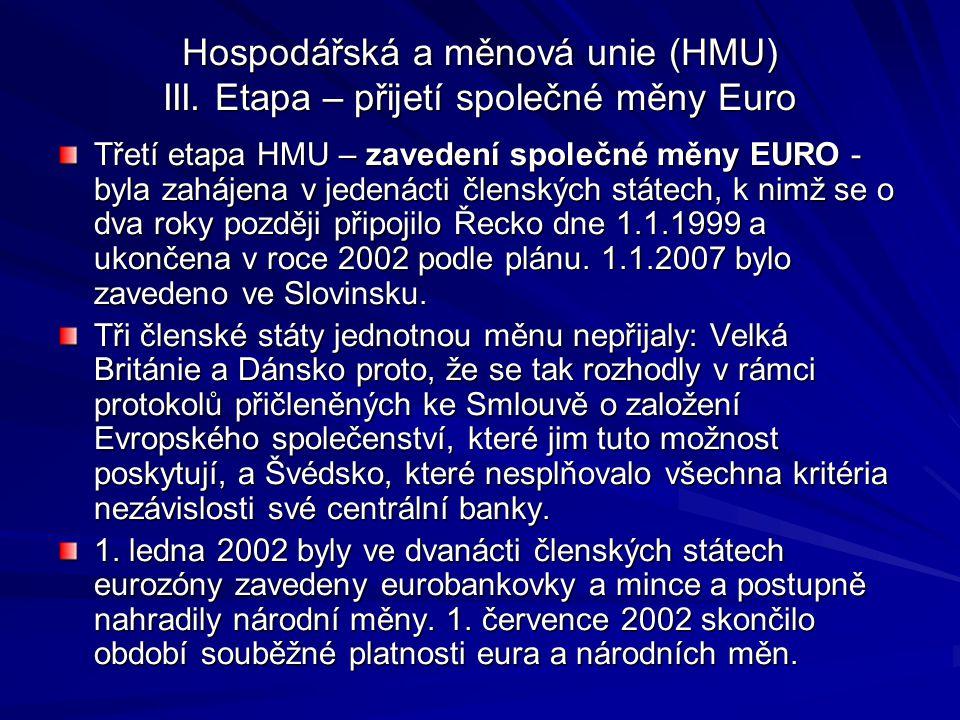 Hospodářská a měnová unie (HMU) III. Etapa – přijetí společné měny Euro Třetí etapa HMU – zavedení společné měny EURO - byla zahájena v jedenácti člen