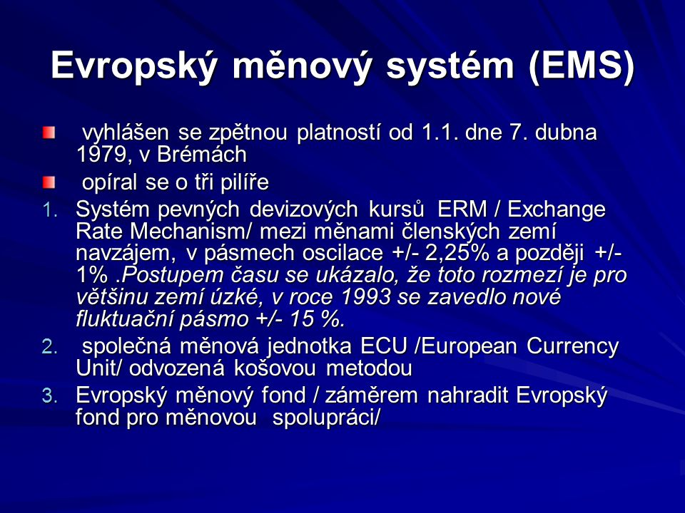 Evropský měnový systém (EMS) vyhlášen se zpětnou platností od 1.1. dne 7. dubna 1979, v Brémách vyhlášen se zpětnou platností od 1.1. dne 7. dubna 197