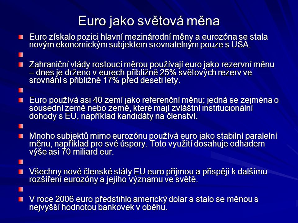 Euro jako světová měna Euro získalo pozici hlavní mezinárodní měny a eurozóna se stala novým ekonomickým subjektem srovnatelným pouze s USA. Zahraničn