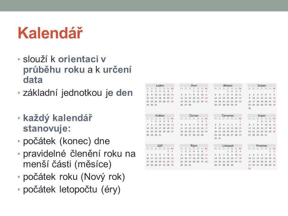 Kalendář slouží k orientaci v průběhu roku a k určení data základní jednotkou je den každý kalendář stanovuje: počátek (konec) dne pravidelné členění