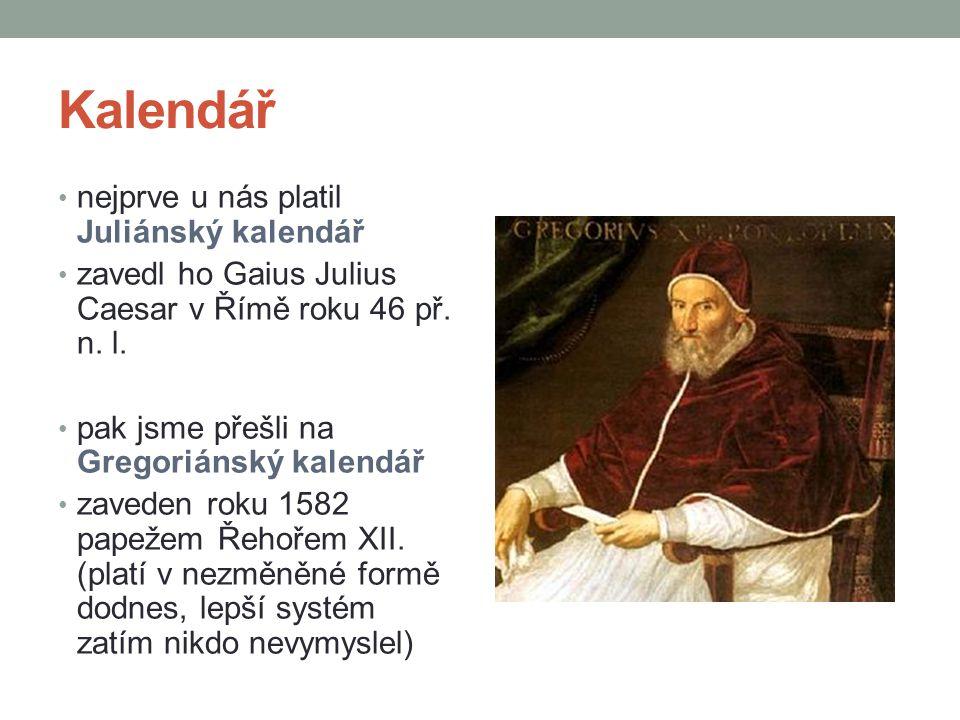 Kalendář nejprve u nás platil Juliánský kalendář zavedl ho Gaius Julius Caesar v Římě roku 46 př. n. l. pak jsme přešli na Gregoriánský kalendář zaved