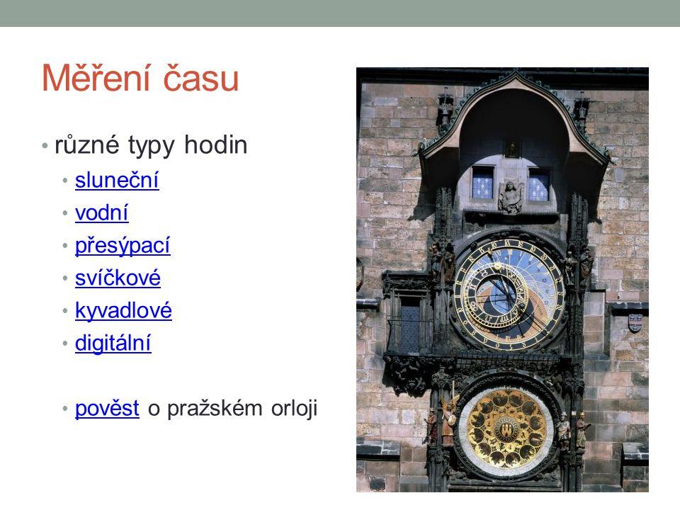 Měření času různé typy hodin sluneční vodní přesýpací svíčkové kyvadlové digitální pověst o pražském orloji pověst