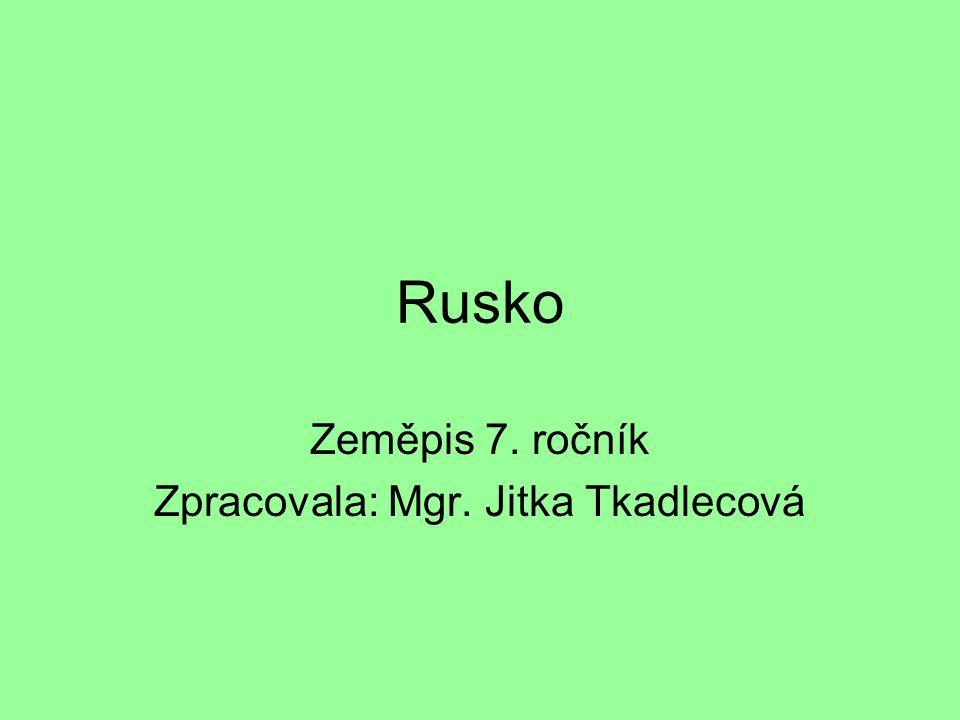Rusko Zeměpis 7. ročník Zpracovala: Mgr. Jitka Tkadlecová