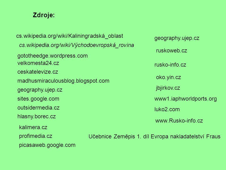 luko2.com www.Rusko-info.cz cs.wikipedia.org/wiki/Východoevropská_rovina cs.wikipedia.org/wiki/Kaliningradská_  oblast ceskatelevize.cz madhusmiraculousblog.blogspot.com geography.ujep.cz sites.google.com hlasny.borec.cz outsidermedia.cz kalimera.cz picasaweb.google.com profimedia.cz velkomesta24.cz geography.ujep.cz ruskoweb.cz rusko-info.cz oko.yin.cz gototheedge.wordpress.com jbjirkov.cz www1.iaphworldports.org Zdroje: Učebnice Zeměpis 1.