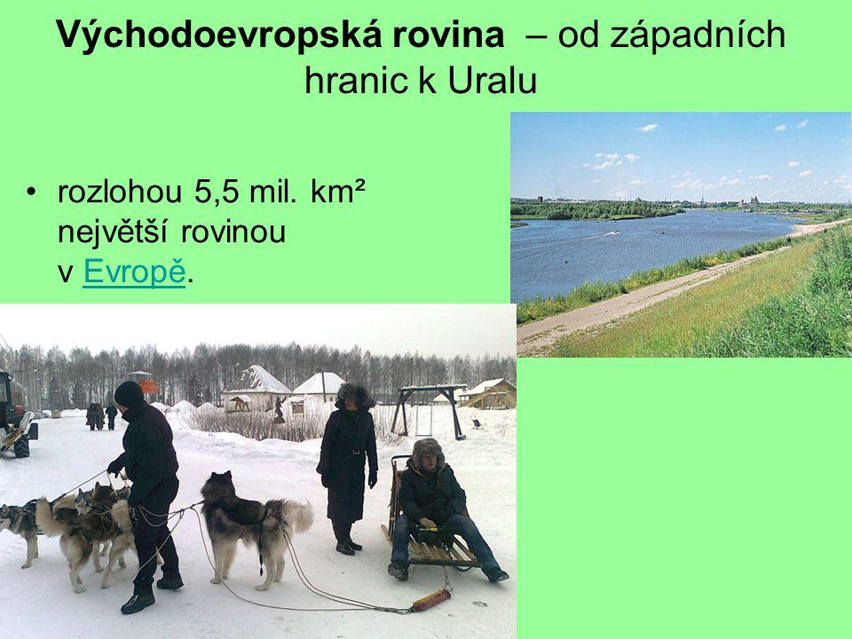 Východoevropská rovina – od západních hranic k Uralu rozlohou 5,5 mil.