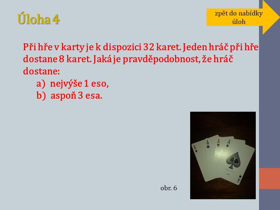 Úloha 4 Při hře v karty je k dispozici 32 karet. Jeden hráč při hře dostane 8 karet.