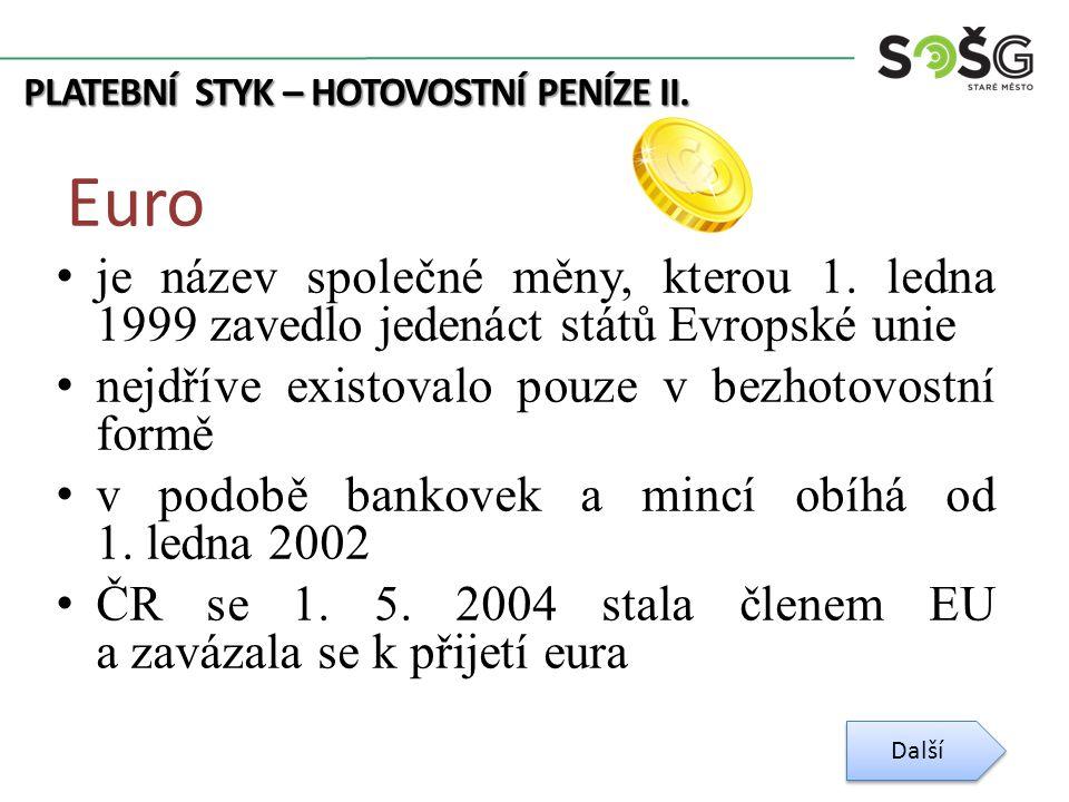 PLATEBNÍ STYK – HOTOVOSTNÍ PENÍZE II. Euro je název společné měny, kterou 1. ledna 1999 zavedlo jedenáct států Evropské unie nejdříve existovalo pouze