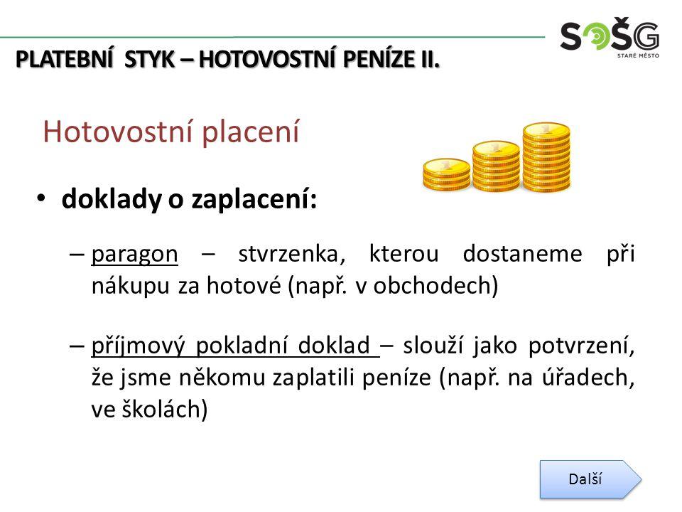 PLATEBNÍ STYK – HOTOVOSTNÍ PENÍZE II. Hotovostní placení doklady o zaplacení: – paragon – stvrzenka, kterou dostaneme při nákupu za hotové (např. v ob