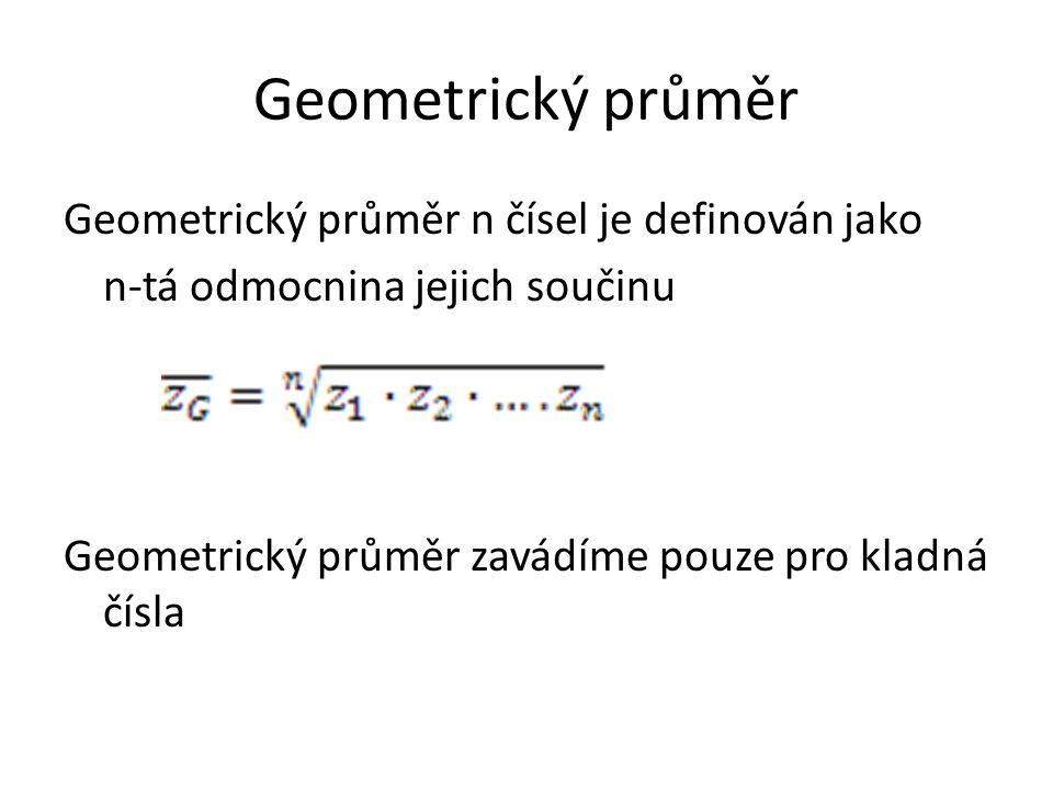 Geometrický průměr Geometrický průměr n čísel je definován jako n-tá odmocnina jejich součinu Geometrický průměr zavádíme pouze pro kladná čísla