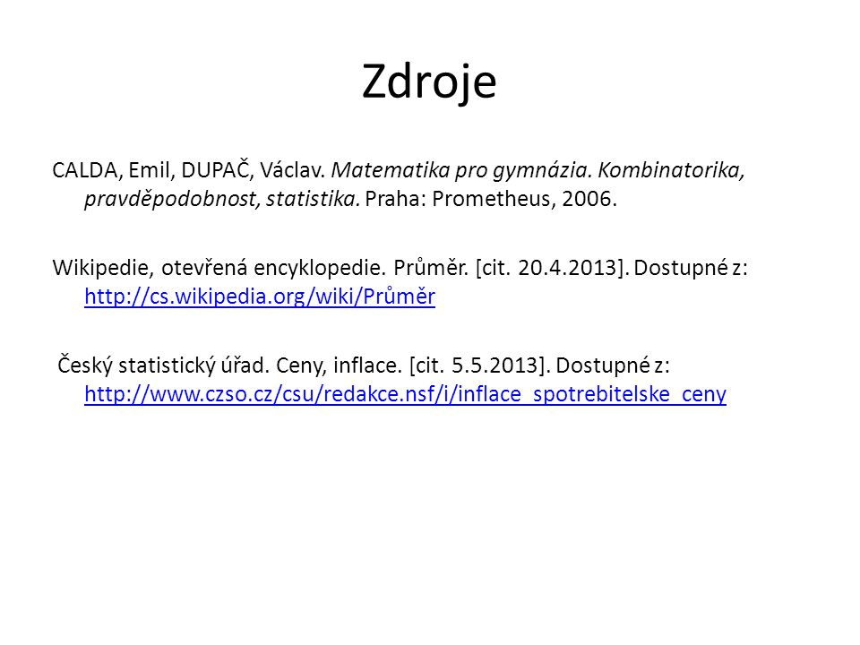 Zdroje CALDA, Emil, DUPAČ, Václav. Matematika pro gymnázia.