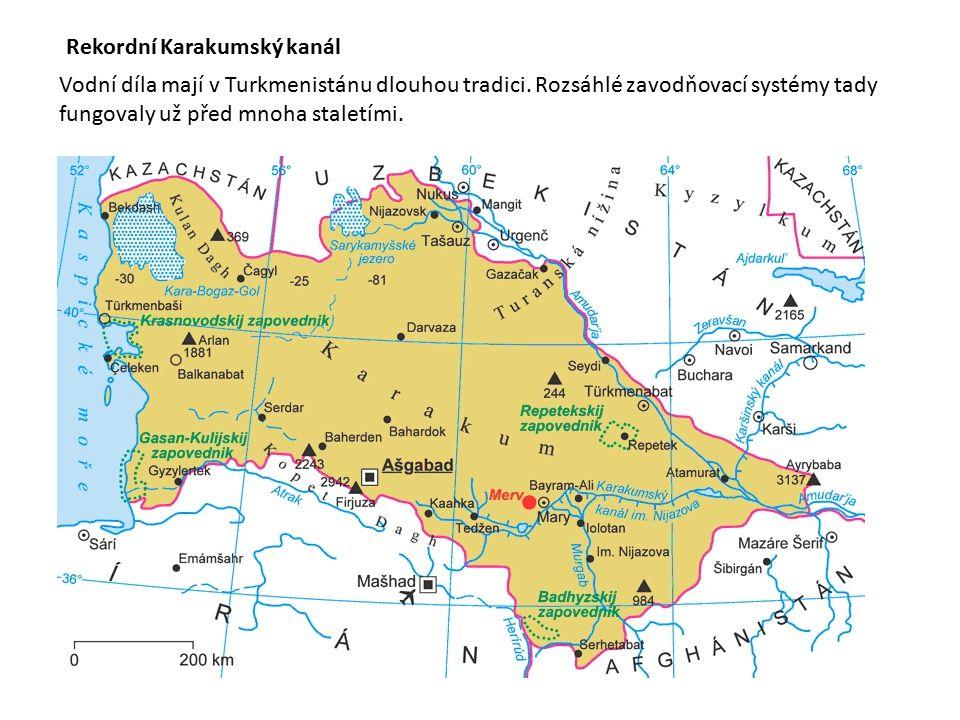 Rekordní Karakumský kanál Vodní díla mají v Turkmenistánu dlouhou tradici. Rozsáhlé zavodňovací systémy tady fungovaly už před mnoha staletími.