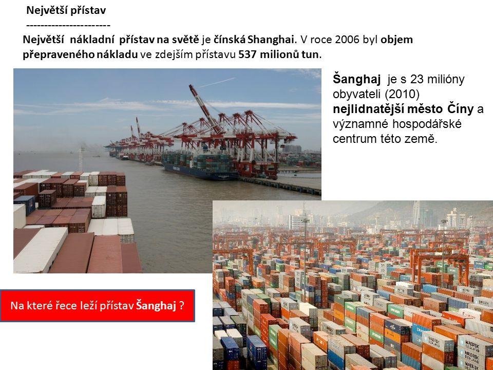 Největší přístav ----------------------- Největší nákladní přístav na světě je čínská Shanghai. V roce 2006 byl objem přepraveného nákladu ve zdejším