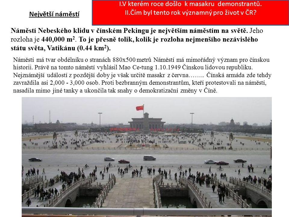 Největší náměstí Náměstí Nebeského klidu v čínském Pekingu je největším náměstím na světě. Jeho rozloha je 440,000 m 2. To je přesně tolik, kolik je r