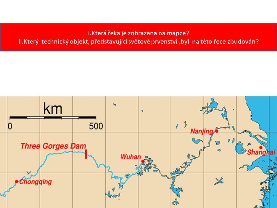 I.Která řeka je zobrazena na mapce? II.Který technický objekt, představující světové prvenství,byl na této řece zbudován?