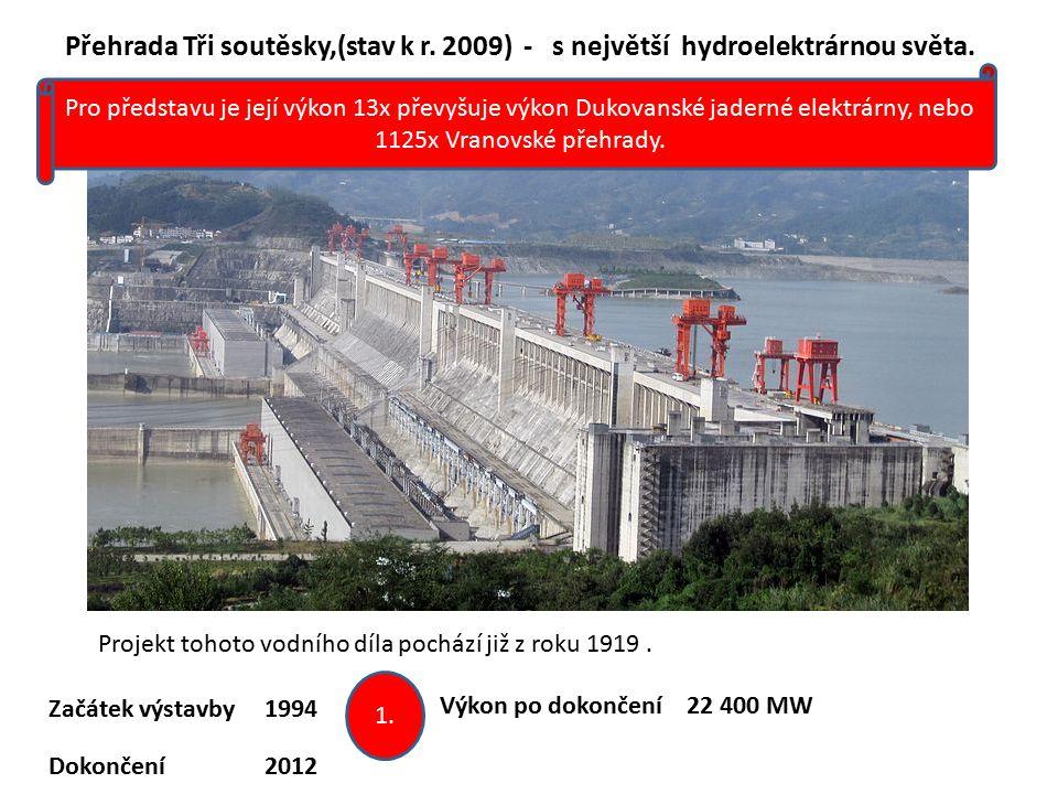 Přehrada Tři soutěsky,(stav k r. 2009) - s největší hydroelektrárnou světa. Začátek výstavby1994 Dokončení2012 Projekt tohoto vodního díla pochází již
