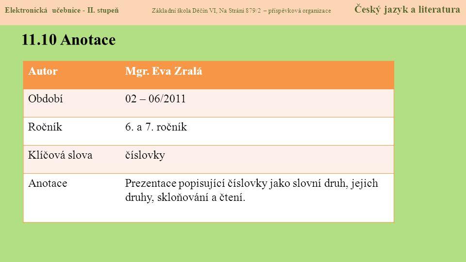 AutorMgr. Eva Zralá Období02 – 06/2011 Ročník6. a 7. ročník Klíčová slovačíslovky AnotacePrezentace popisující číslovky jako slovní druh, jejich druhy